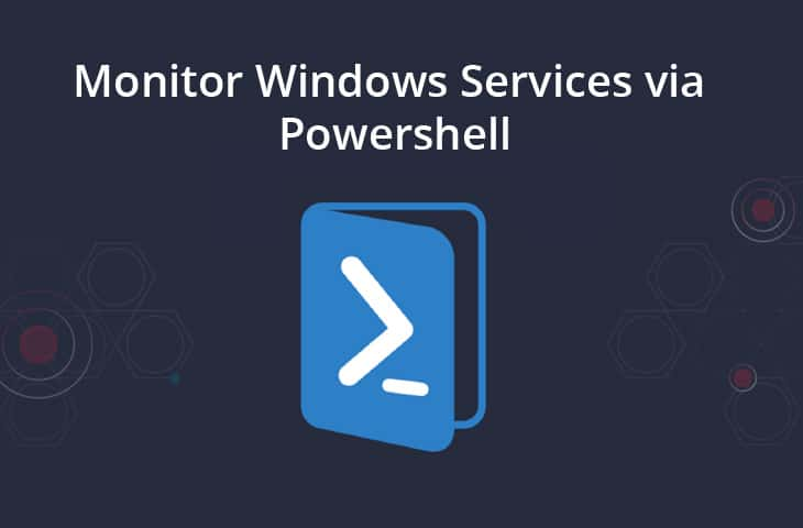 Monitor Windows Services via Powershell!