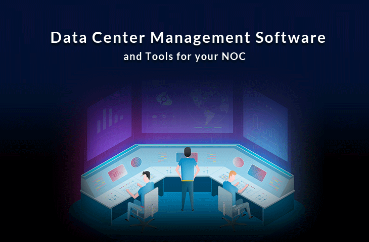 data center management and monitoring software for noc